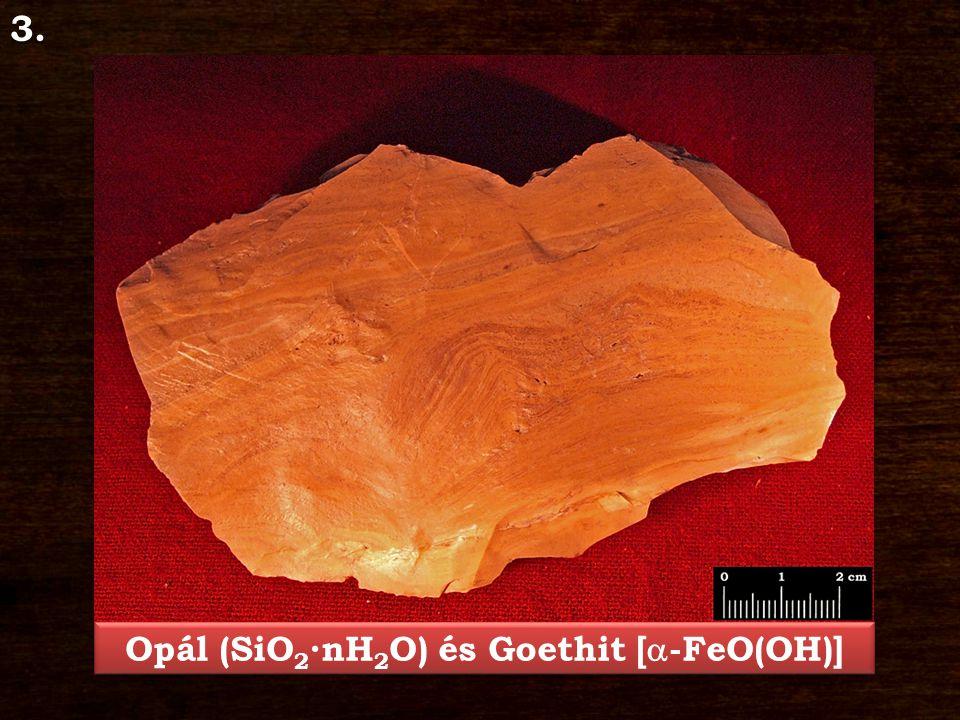 Opál (SiO2∙nH2O) és Goethit [a-FeO(OH)]